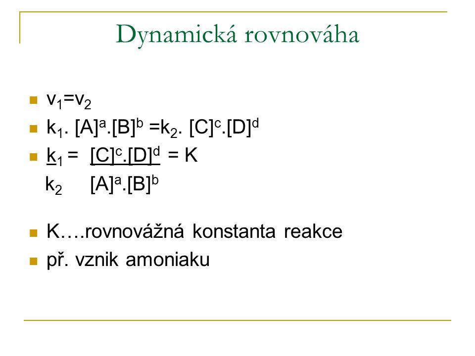Dynamická rovnováha v1=v2 k1. [A]a.[B]b =k2. [C]c.[D]d